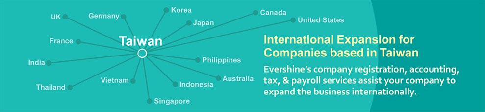 International Expansion for Companies based in Taiwan: Evershine company registration, accounting, tax, payroll services assist your company to expand the business internationally.